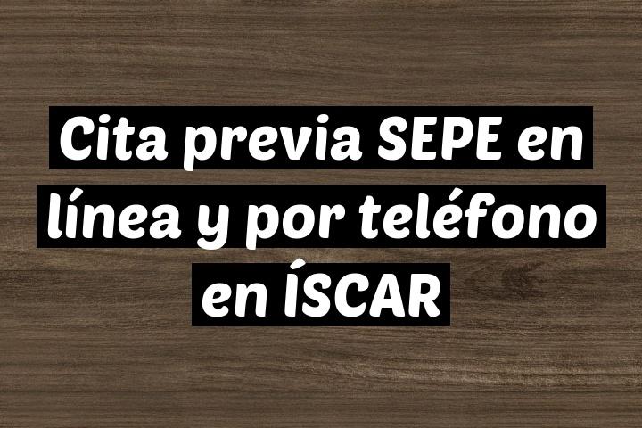 Cita previa SEPE en línea y por teléfono en ÍSCAR