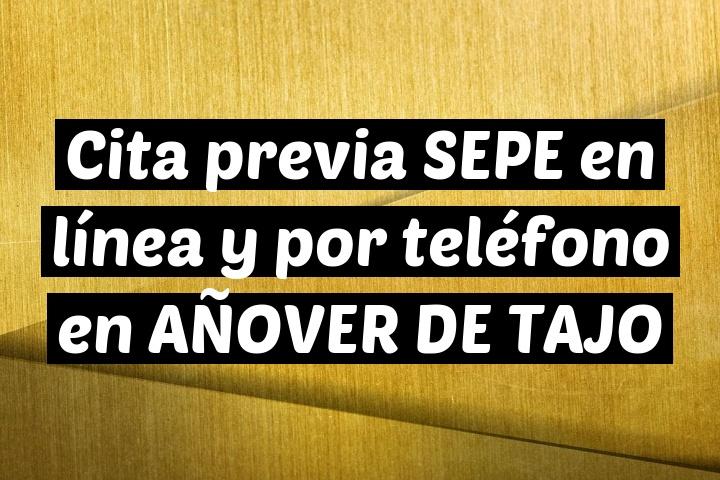Cita previa SEPE en línea y por teléfono en AÑOVER DE TAJO