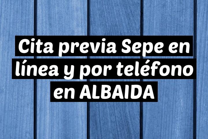 Cita previa Sepe en línea y por teléfono en ALBAIDA