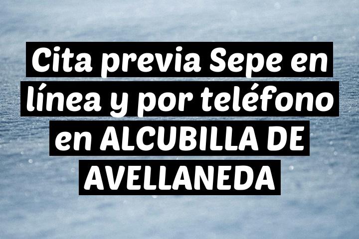 Cita previa Sepe en línea y por teléfono en ALCUBILLA DE AVELLANEDA