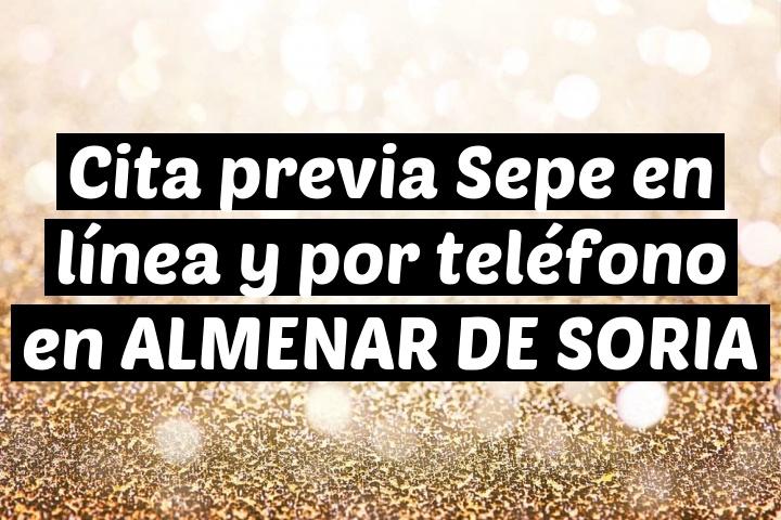 Cita previa Sepe en línea y por teléfono en ALMENAR DE SORIA
