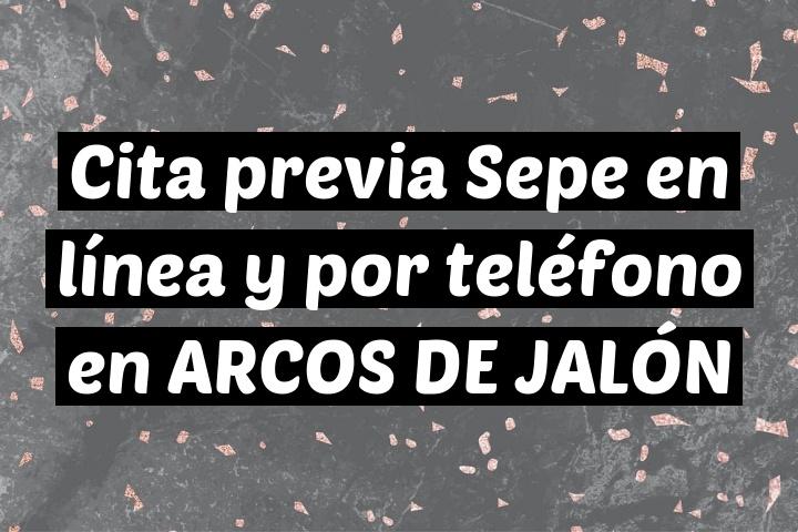 Cita previa Sepe en línea y por teléfono en ARCOS DE JALÓN