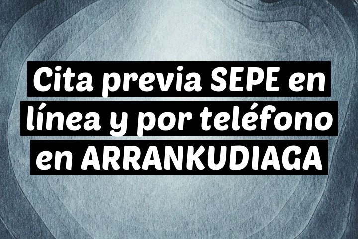 Cita previa SEPE en línea y por teléfono en ARRANKUDIAGA