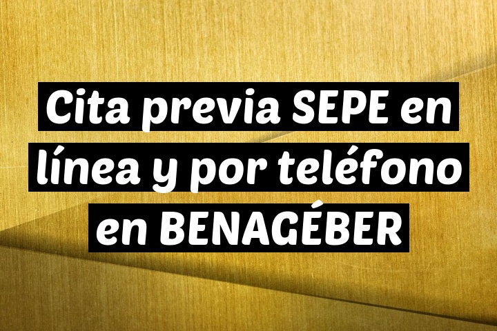 Cita previa SEPE en línea y por teléfono en BENAGÉBER