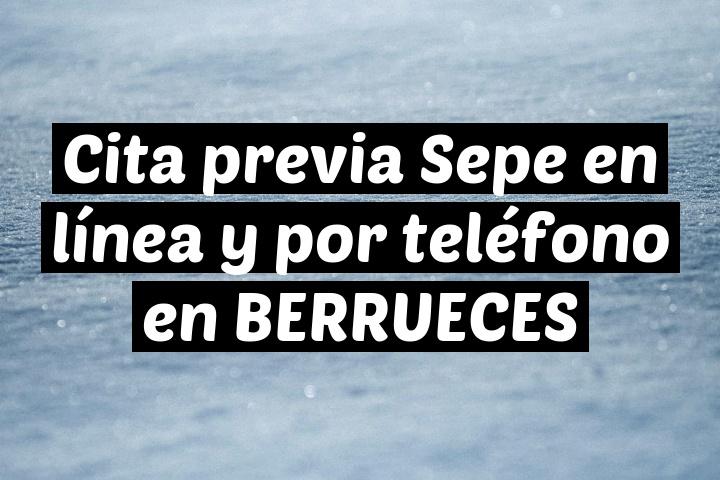 Cita previa Sepe en línea y por teléfono en BERRUECES