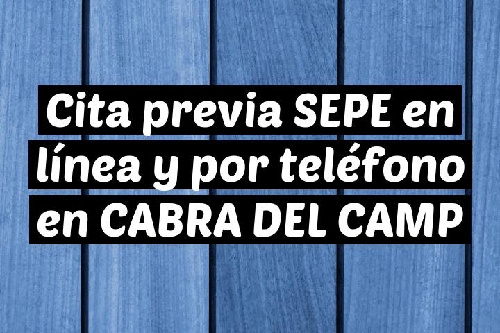 Cita previa SEPE en línea y por teléfono en CABRA DEL CAMP