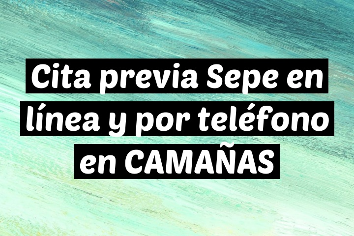 Cita previa Sepe en línea y por teléfono en CAMAÑAS