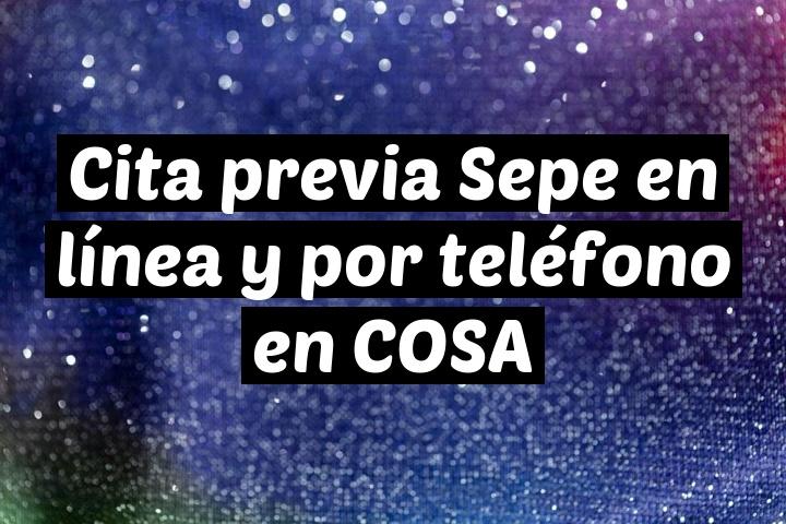 Cita previa Sepe en línea y por teléfono en COSA