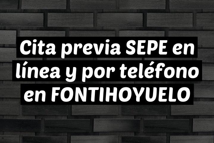 Cita previa SEPE en línea y por teléfono en FONTIHOYUELO