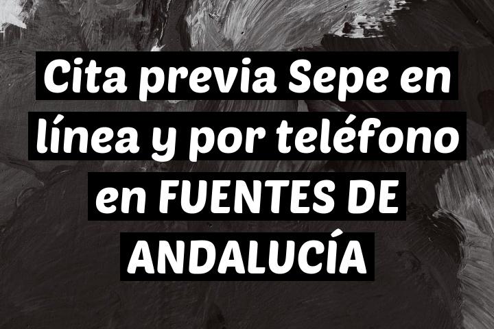 Cita previa Sepe en línea y por teléfono en FUENTES DE ANDALUCÍA