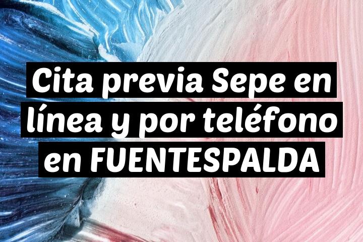 Cita previa Sepe en línea y por teléfono en FUENTESPALDA
