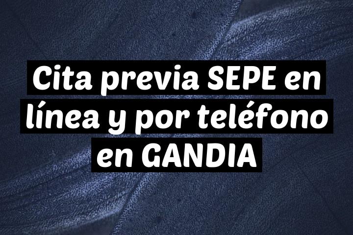Cita previa SEPE en línea y por teléfono en GANDIA
