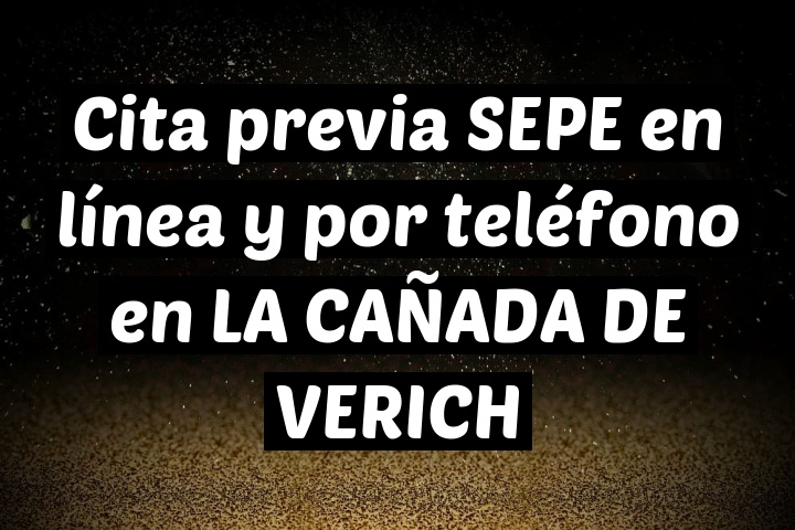 Cita previa SEPE en línea y por teléfono en LA CAÑADA DE VERICH