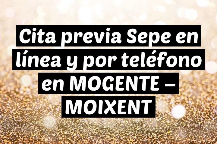 Cita previa Sepe en línea y por teléfono en MOGENTE – MOIXENT