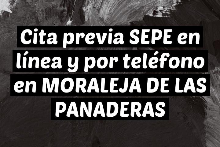 Cita previa SEPE en línea y por teléfono en MORALEJA DE LAS PANADERAS