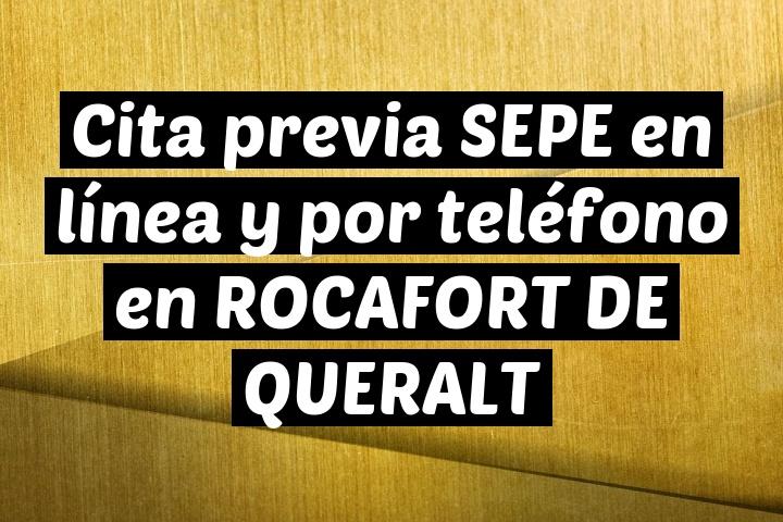 Cita previa SEPE en línea y por teléfono en ROCAFORT DE QUERALT