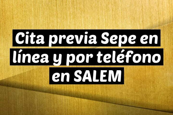 Cita previa Sepe en línea y por teléfono en SALEM
