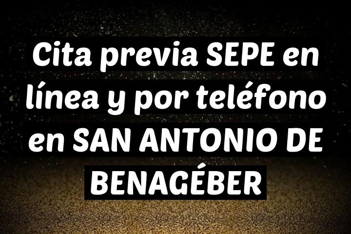 Cita previa SEPE en línea y por teléfono en SAN ANTONIO DE BENAGÉBER