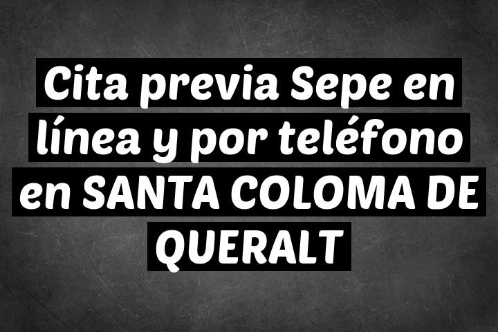Cita previa Sepe en línea y por teléfono en SANTA COLOMA DE QUERALT