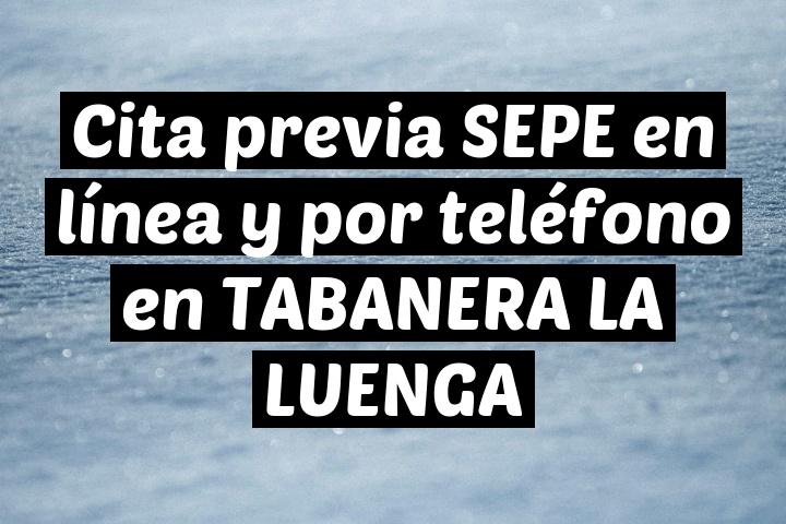 Cita previa SEPE en línea y por teléfono en TABANERA LA LUENGA