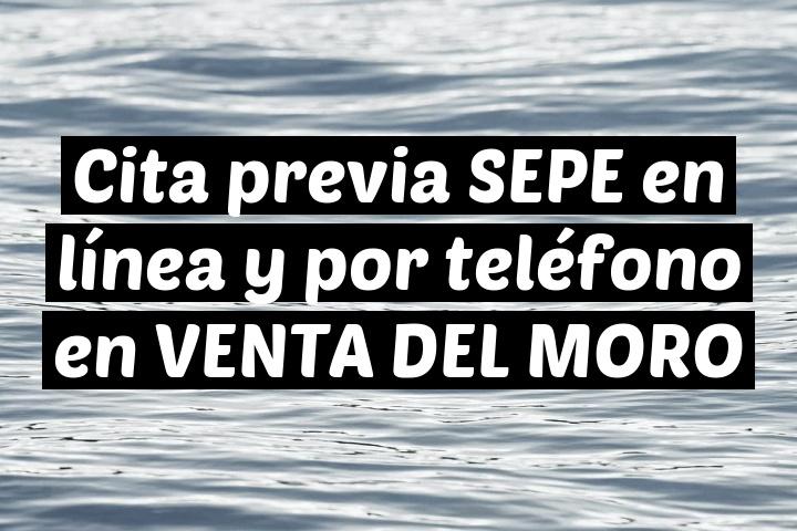Cita previa SEPE en línea y por teléfono en VENTA DEL MORO