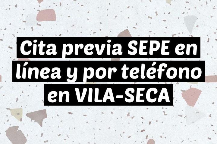 Cita previa SEPE en línea y por teléfono en VILA-SECA