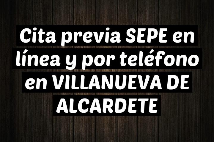 Cita previa SEPE en línea y por teléfono en VILLANUEVA DE ALCARDETE