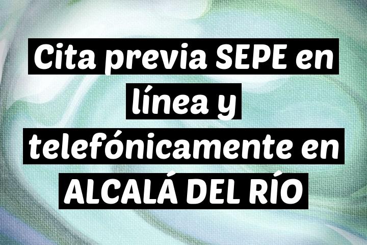 Cita previa SEPE en línea y telefónicamente en ALCALÁ DEL RÍO