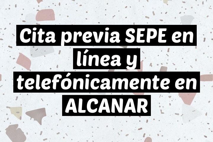 Cita previa SEPE en línea y telefónicamente en ALCANAR