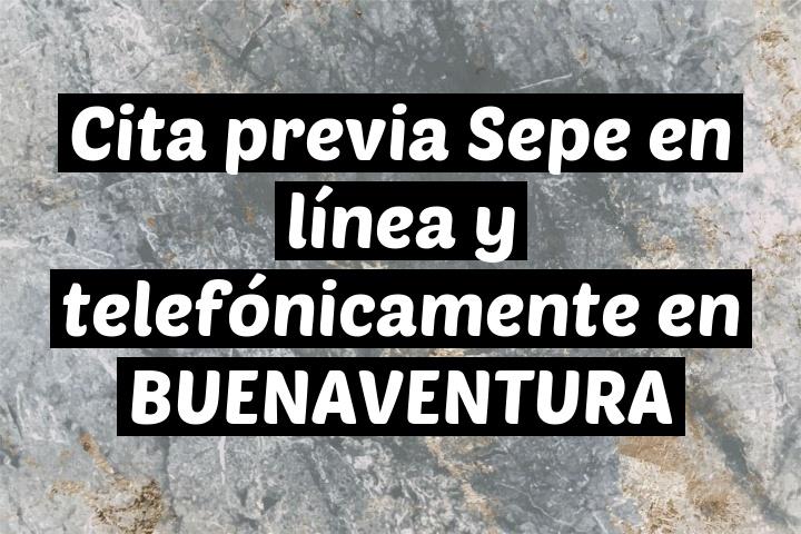 Cita previa Sepe en línea y telefónicamente en BUENAVENTURA