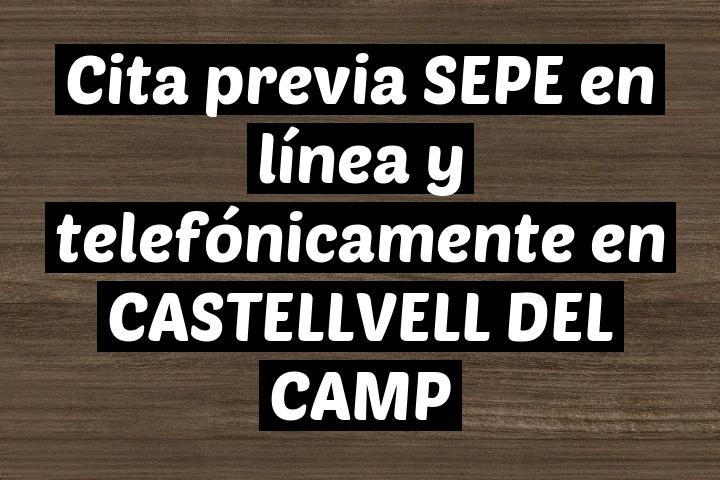 Cita previa SEPE en línea y telefónicamente en CASTELLVELL DEL CAMP