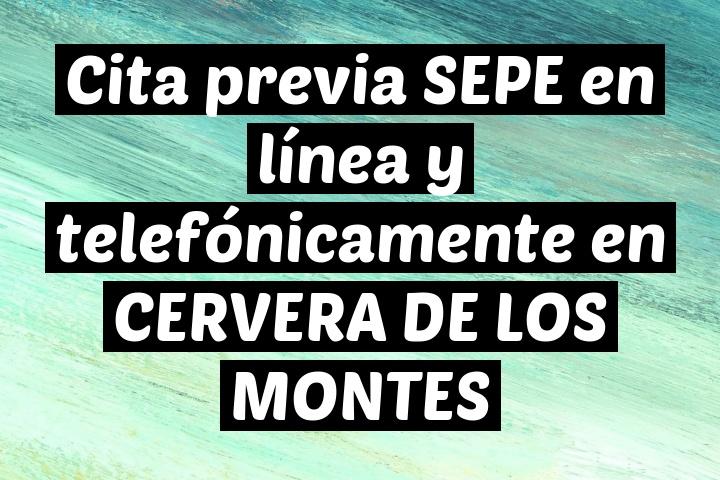 Cita previa SEPE en línea y telefónicamente en CERVERA DE LOS MONTES