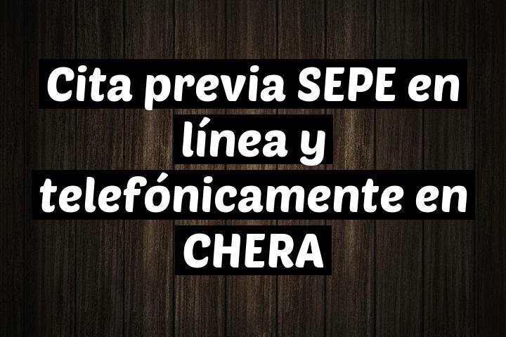 Cita previa SEPE en línea y telefónicamente en CHERA