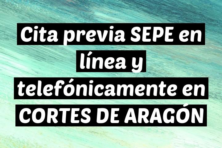 Cita previa SEPE en línea y telefónicamente en CORTES DE ARAGÓN