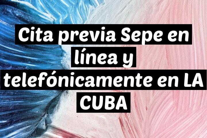 Cita previa Sepe en línea y telefónicamente en LA CUBA