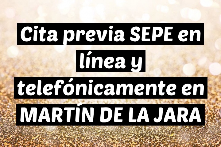 Cita previa SEPE en línea y telefónicamente en MARTÍN DE LA JARA