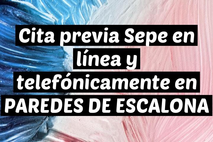 Cita previa Sepe en línea y telefónicamente en PAREDES DE ESCALONA