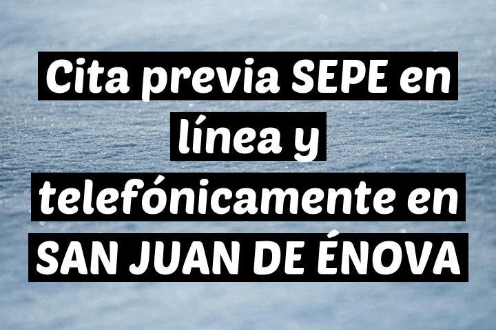 Cita previa SEPE en línea y telefónicamente en SAN JUAN DE ÉNOVA
