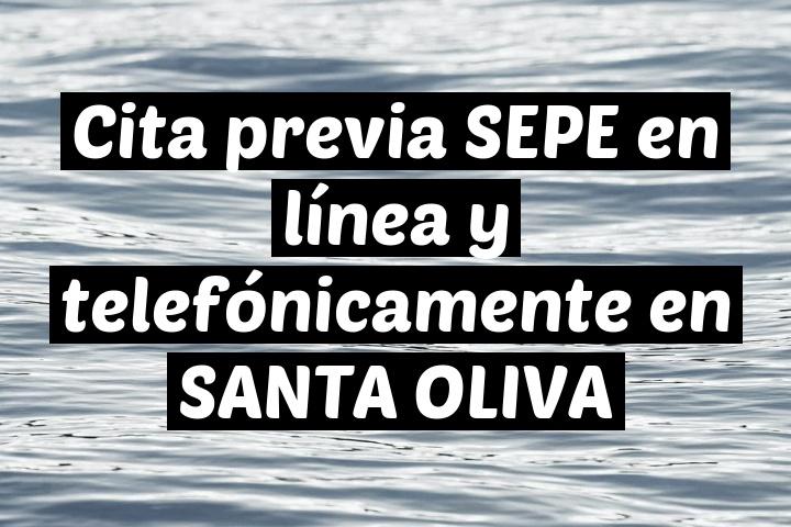 Cita previa SEPE en línea y telefónicamente en SANTA OLIVA