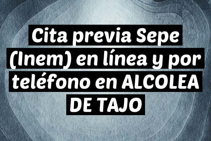 Cita previa Sepe (Inem) en línea y por teléfono en ALCOLEA DE TAJO