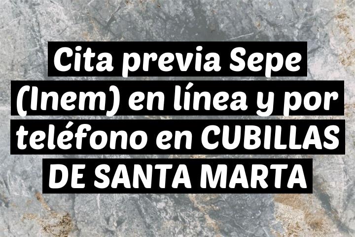 Cita previa Sepe (Inem) en línea y por teléfono en CUBILLAS DE SANTA MARTA