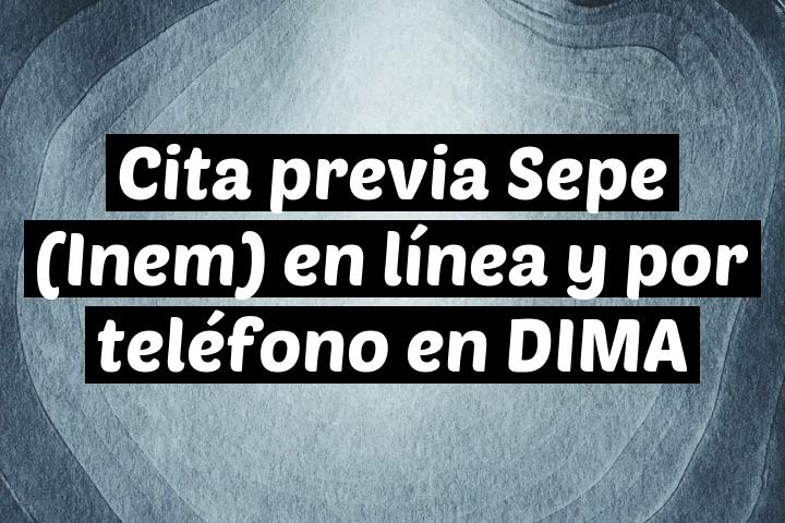 Cita previa Sepe (Inem) en línea y por teléfono en DIMA