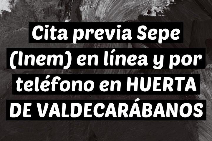 Cita previa Sepe (Inem) en línea y por teléfono en HUERTA DE VALDECARÁBANOS