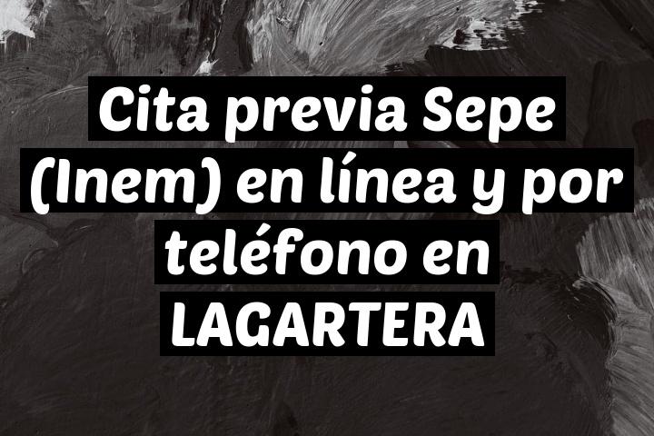 Cita previa Sepe (Inem) en línea y por teléfono en LAGARTERA