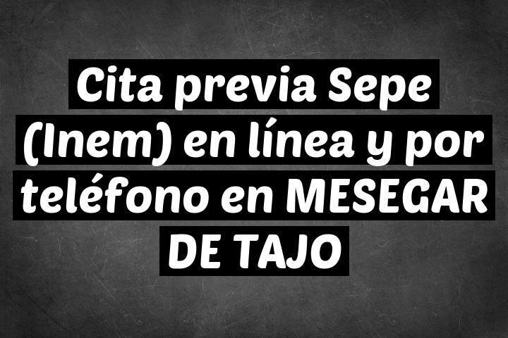 Cita previa Sepe (Inem) en línea y por teléfono en MESEGAR DE TAJO
