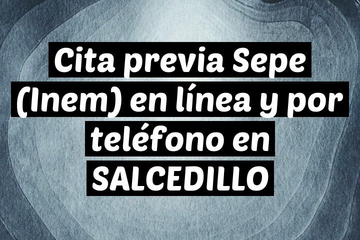 Cita previa Sepe (Inem) en línea y por teléfono en SALCEDILLO