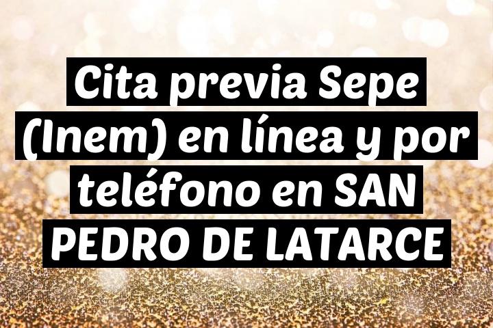 Cita previa Sepe (Inem) en línea y por teléfono en SAN PEDRO DE LATARCE