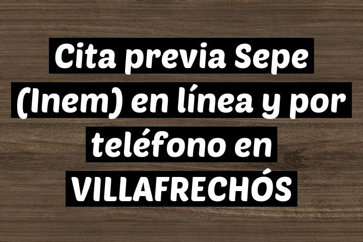 Cita previa Sepe (Inem) en línea y por teléfono en VILLAFRECHÓS