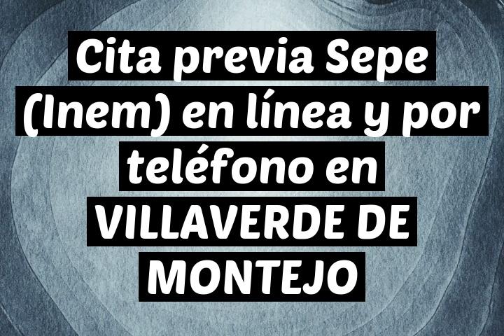 Cita previa Sepe (Inem) en línea y por teléfono en VILLAVERDE DE MONTEJO