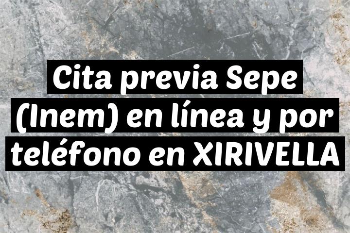 Cita previa Sepe (Inem) en línea y por teléfono en XIRIVELLA
